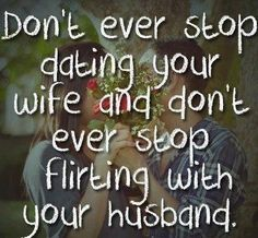 Never stop dating or flirting