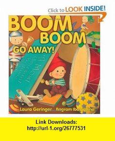 Boom Boom Go Away! (9780689850936) Laura Geringer, Bagram Ibatoulline , ISBN-10: 068985093X  , ISBN-13: 978-0689850936 ,  , tutorials , pdf , ebook , torrent , downloads , rapidshare , filesonic , hotfile , megaupload , fileserve