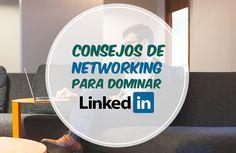 Consejos de #networking para dominar #LinkedIn y tener más contactos. Un artículo que todo profesional debería leer.  #LinkedIn #Networking #Contactos