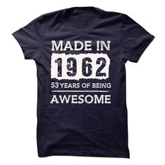 (Tshirt Cool Order) MADE IN 1962  53 YEARS OF BEING AWESOME  Shirts This Month  MADE IN 1962  53 YEARS OF BEING AWESOME!!!  Tshirt Guys Lady Hodie  SHARE and Get Discount Today Order now before we SELL OUT Today  Camping 53 years of being awesome in 1962 made in