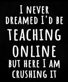 """Funny teacher quote says """"I Never Dreamed I'd Be Teaching Online but Here I am Killing It"""" will make teachers smile in a time of online teaching and remote and distance learning. Great gift for a teacher friend, coworker, colleague, wife, mom, sister, daughter, husband to brighten their day or celebrate a special birthday, mother's day, or teacher appreciation week thank you, end of year or back to school. Click on the image to see this teacher gift on stickers, clothing, mugs and more. Teacher Appreciation Quotes, Teacher Quotes, Teacher Humor, Teachers Day Gifts, Thank You Teacher Gifts, Gift Quotes, Funny Quotes, Teacher End Of Year, Unique Gifts For Mom"""