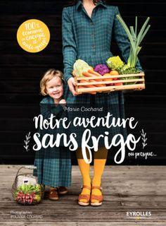 Marie Cochard - Notre aventure sans frigo ou presque