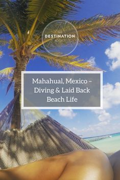 Ever fancied living the laid back beach life and diving everyday? Mahahual may just be for you, see what it has to offer and why you should visit.