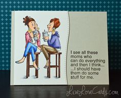 Copic Girlfriend Moms by darlenedesign - Cards and Paper Crafts at Splitcoaststampers Friends Mom, Cards For Friends, Art Impressions Stamps, Mom Cards, Card Sentiments, Holiday Photo Cards, Funny Cards, Copics, Card Tags