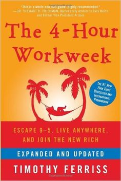 The 4-Hour Workweek: Escape 9-5, Live Anywhere, and Join the New Rich (Expanded and Updated): Timothy Ferriss