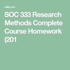 SOC 333 Research Methods Complete Course Homework Ashford Ashford University, Discussion, Research Methods, Homework