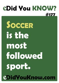 Soccer is the most followed sport. http://edidyouknow.com/did-you-know-177/