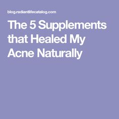The 5 Supplements that Healed My Acne Naturally