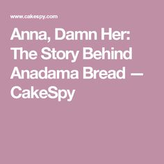 Anna, Damn Her: The Story Behind Anadama Bread — CakeSpy
