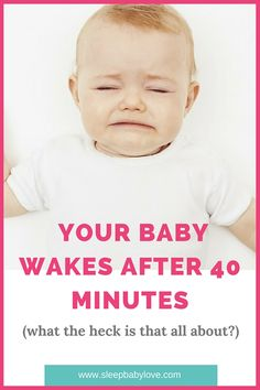You put your baby to bed and 40 minutes later, she's up screaming. What is that? It's a 40 minute sleep intruder!