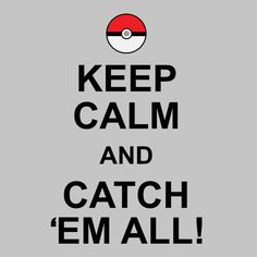 b100e351f Nova5 Pokemon Go Keep Calm And Catch Em All Save My Life, Save Me,. Cloud  City 7