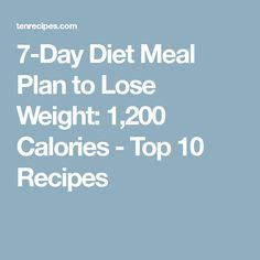 7-Day Diet Meal Plan to Lose Weight: 1,200 Calories - Top 10 Recipes