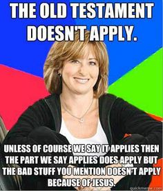 The OT doesn't apply. Unless of course we say it applies, then the part we say applies *does* apply, but the bad stuff you mention doesn't apply because of Jesus.