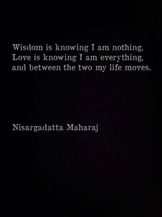 between the two my life moves // nisargadatta maharaj