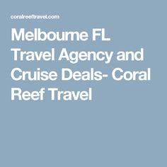 Melbourne FL Travel Agency and Cruise Deals- Coral Reef Travel