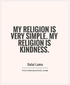 http://img.picturequotes.com/2/3/2129/my-religion-is-very-simple-my-religion-is-kindness-quote-1.jpg