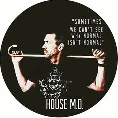 charming life pattern: house m.d - quote - sometimes we can't see why nor...