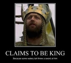CLAIMS TO BE KING: Because somes watery tart threw a sword at him