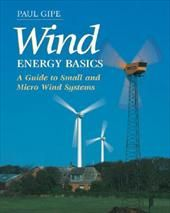 """Wind Energy Basics: A Guide to Small and Micro Wind Systems  is an excellent introduction to wind power for educational programs concerned with state-of-the-art renewable energy options, and will be indispensable for those considering today's generation of quiet, efficient, and reliable """"micro"""" wind turbines."""