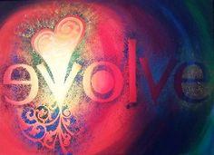 "'Evolve / love""  ~Word Art by Reina Cottier"