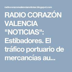 """RADIO CORAZÓN VALENCIA  """"NOTICIAS"""": Estibadores. El tráfico portuario de mercancías au..."""