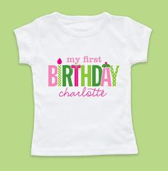 My First Birthday Girl Tshirt..checked out this website however they did not have the proper sizes for a 1 year old so it defeats the purpose to have a 6 month size shirt saying my first birthday!