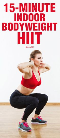 in just 15 minutes, you�ll get a total-body cardio and strength workout!  15-Minute Indoor Bodyweight HIIT http://skinnyms.com/ #weightloss #workout #fitness