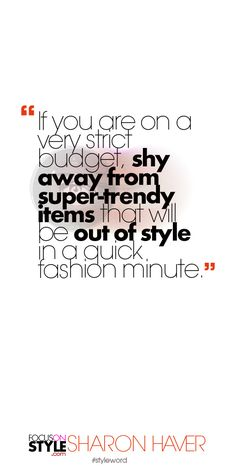 If you are on a very strict budget, shy away from super-trendy items that will be out of style in a quick fashionminute. Subscribe to the daily #styleword here: http://www.focusonstyle.com/styleword/ #quotes #styletips