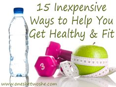 Or so she says…:15 Inexpensive Ways to Help You Get Healthy & Fit (she: Beth) - Or so she says...