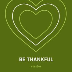 Work Wisdom: Be Thankful. Show your appreciation for your fellow coworkers. Small gestures of gratitude can have big impact on your team! #career