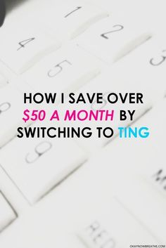 Switching to Ting phone company saves me at least $50 on my phone bill every month.