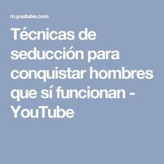 Técnicas de seducción para conquistar hombres que sí funcionan - YouTube