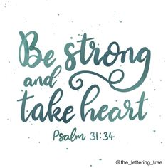 This encouraging quote from the Psalms reads 'Be strong and take heart' Psalm 31:34 and would be a great Bible verse to send to someone going through a tough time. Hand lettered by The Lettering Tree. #bestrong #encouragement Great Bible Verses, Bible Verses About Strength, Typography Letters, Hand Lettering, Psalm 31, Take Heart, Tough Times, Encouragement, Lord