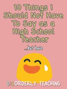 10 Things I Should Not Have To Say as a High School Teacher...But Have