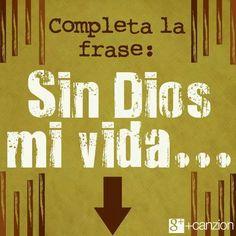 Completa la frase —> Sin Dios Mi Vida •••