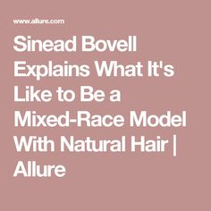 Sinead Bovell Explains What It's Like to Be a Mixed-Race Model With Natural Hair   Allure
