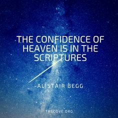 The confidence of heaven is in the scriptures. - Alistair Begg quote