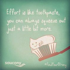 Monday: effort is like toothpaste, you can always squeeze out just a little bit more.effort is like toothpaste, you can always squeeze out just a little bit more. Fitness Motivation, Running Motivation, Fitness Quotes, Monday Motivation, Motivation Inspiration, Fitness Inspiration, Running Inspiration, Daily Inspiration, Me Quotes
