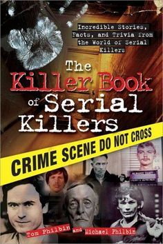 The Killer Book of Serial Killers: Incredible Stories Facts and Trivia from the World of Serial Killers