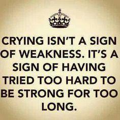 Crying doesnt make you weak.