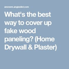 Whatu0027s The Best Way To Cover Up Fake Wood Paneling? (Home Drywall U0026 Plaster