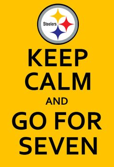 "r_moyer : Hey #Steelers, ""Keep Calm and Go for Seven"" http://twitpic.com/3nvjt2 