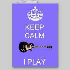 Keep Calm I Play (Guitar) Greeting Card available at www.zazzle.com/stevebrownleeart