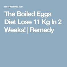 The Boiled Eggs Diet Lose 11 Kg In 2 Weeks!  |  Remedy