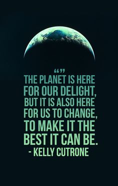 The planet is here for our delight, but it is…