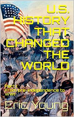 U.S. History that Changed the World: Part I: From pre-Ind... https://www.amazon.com/dp/B07BD51SYN/ref=cm_sw_r_pi_dp_U_x_cX3RAbCD1TYP7