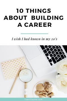 10 Things About Building A Career.... I Wish I had Known In My Twenties. lisavillaume.com