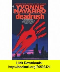 Deadrush (9780553563597) Yvonne Navarro , ISBN-10: 0553563599  , ISBN-13: 978-0553563597 ,  , tutorials , pdf , ebook , torrent , downloads , rapidshare , filesonic , hotfile , megaupload , fileserve