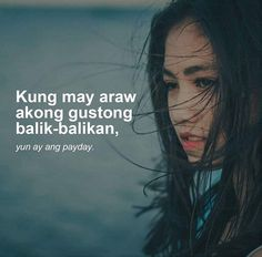 sana sahod na lang, sana sahod na lang ulit Hugot Lines Tagalog Funny, Tagalog Quotes Patama, Bisaya Quotes, Tagalog Quotes Hugot Funny, Funny Qoutes, Hurt Quotes, Filipino Funny, Filipino Quotes, Pinoy Quotes