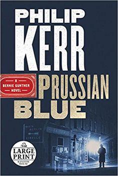 Prussian Blue (A Bernie Gunther Novel): Philip Kerr: 9781524756154: Amazon.com: Books